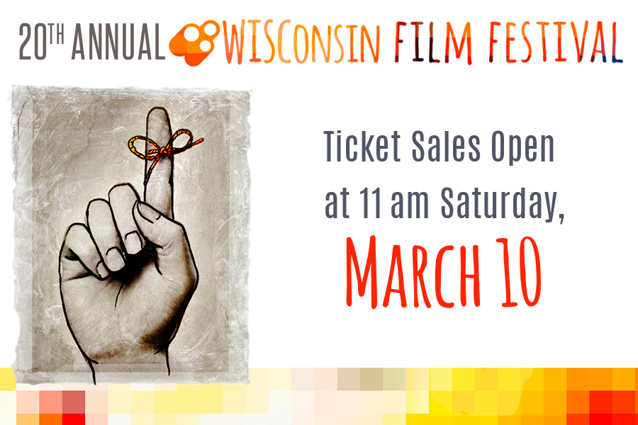 20th Annual Wisconsin Film Festival. Ticket sales open at 11 am Saturday, March 10