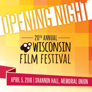 Opening Night 20th Annual Wisconsin Film Festival, Apil 5, 2018, Shannon Hall, Memorial Union